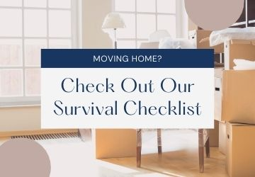 Moving home? Check Out Our Survival Checklist…