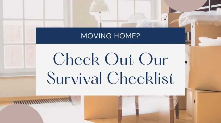 moving home check out our survival checklist