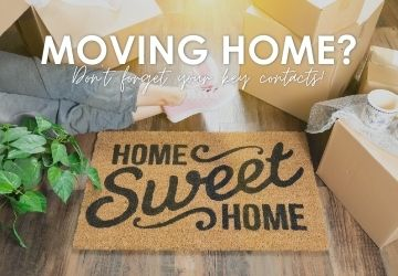 Moving home? Don't forget your key contacts!