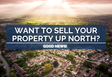 Want To Sell Your Property Up North? Good News!