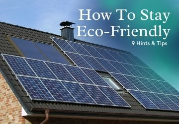 9 Hints and Tips on How to Stay Eco-Friendly