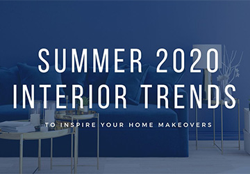 Summer 2020 Interior Trends to Inspire Your Home Makeovers