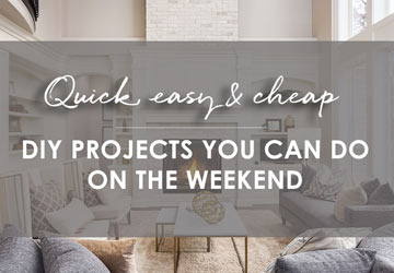 Quick Easy & Cheap DIY Projects You Can Do On The Weekend
