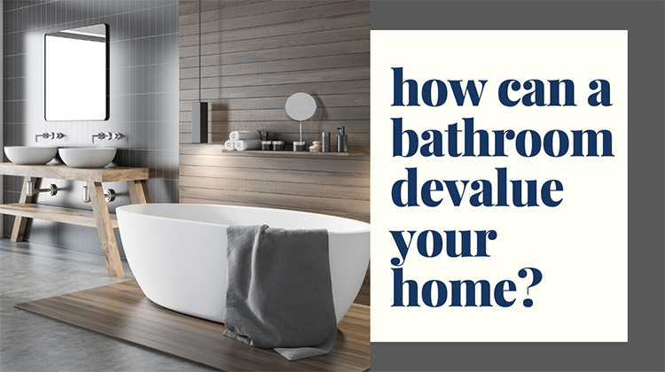 How Can a Bathroom Devalue Your Home