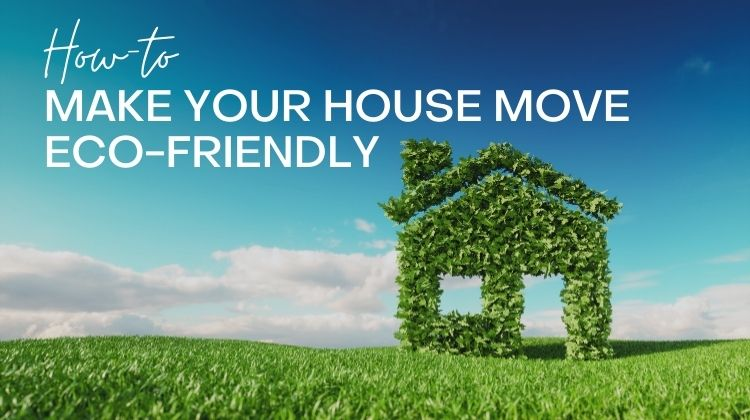 How To Make Your House Move Eco-Friendly