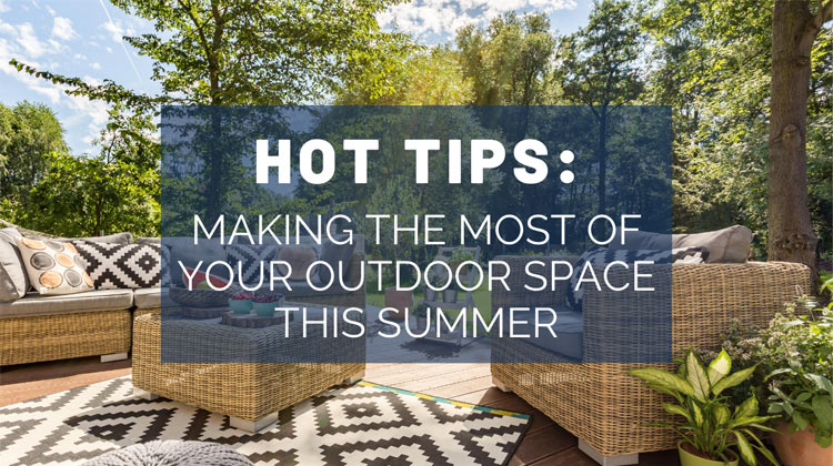 Hot Tips: Making The Most Of Your Outdoor Space This Summer