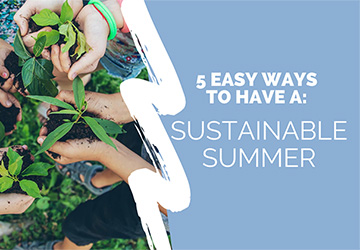 5 Easy Ways to Make This Your Most Sustainable Summer Ever!