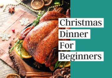 Let's Get Cooking   |   Christmas Dinner For Beginners
