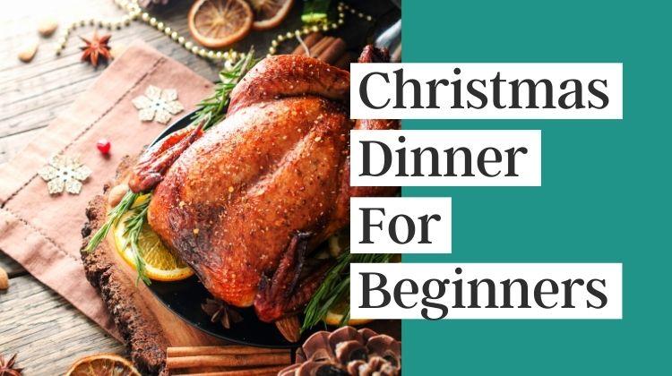 Christmas dinner for beginners