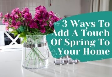 3 Simple Ways To Add A Touch Of Spring Into Your Home