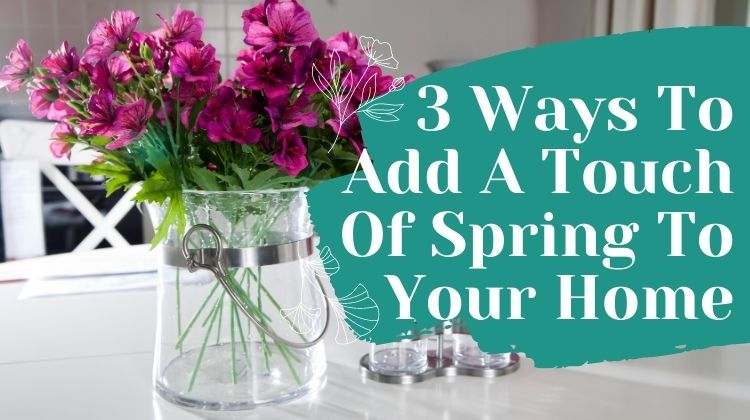 3 ways to add a touch of spring to your home