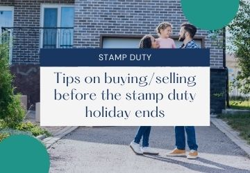 Stamp Duty: Tips On Buying/Selling Before The Stamp Duty Holiday Ends