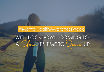 #MentalHealthAwarenessWeek | With Lockdown Coming To a Close, It's Time To Open Up